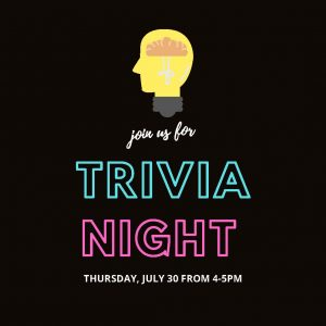 Join us for Trivia Night on Thursday, July 30 from 4-5 PM