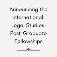 Announcing the International Legal Studies Post-Graduate Fellowships